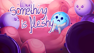 玩 Something is fleshy